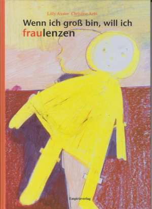 Umschlag 'Wenn ich groß bin, will ich fraulenzen' Die Figur aus dem Buch mit ihrer Puppe